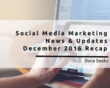 Social Media Marketing News December 2016 Recap