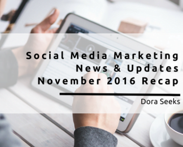 Social Media Marketing News & Updates - November 2016 Recap