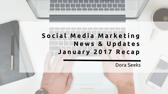 Social Media Marketing News January 2017 Recap