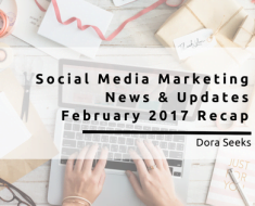 Social Media Marketing News & Updates - February 2017 Recap