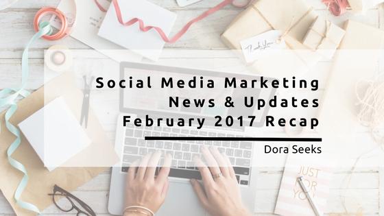 Social Media Marketing News & Updates - February 2017 Recap