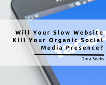 Will Your Slow Website Kill Your Organic Social Media Presence?