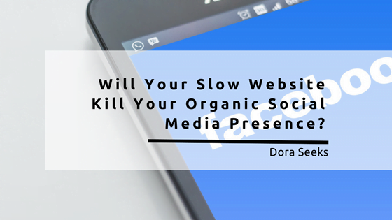 Will Your Slow Website Kill Your Organic Social Media Presence?