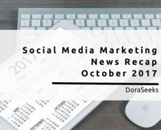 Social Media Marketing News Recap - October 2017