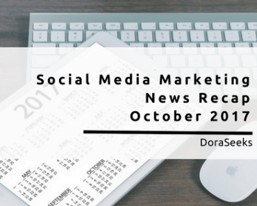 Social Media Marketing News Recap - October 2017
