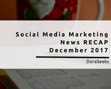 Top Social Media Marketing News Recap - December 2017